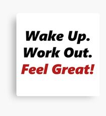 Wake Up, Work out, Feel Great! Canvas Print