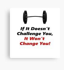 It Wont Change You! Canvas Print