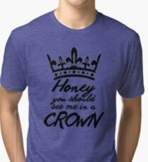 BBC Sherlock - Honey You Should See Me In A Crown Tri-blend T-Shirt