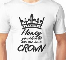 BBC Sherlock - Honey You Should See Me In A Crown Unisex T-Shirt