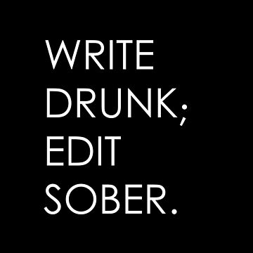 Write Drunk; Edit Sober - black by filterfreemcgee