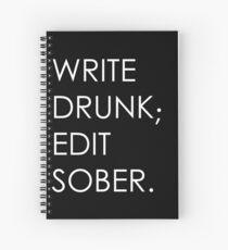 Write Drunk; Edit Sober - black Spiral Notebook