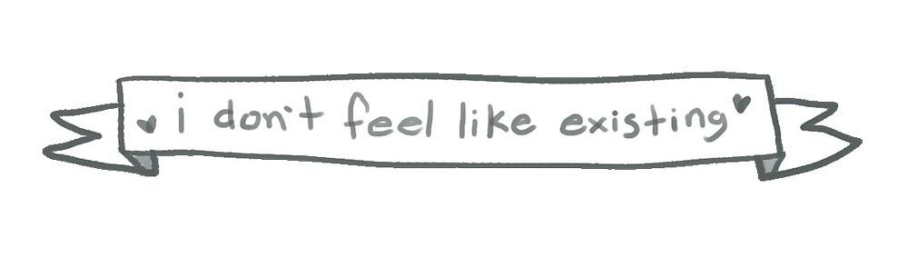 i don't feel like existing by kalopsiq