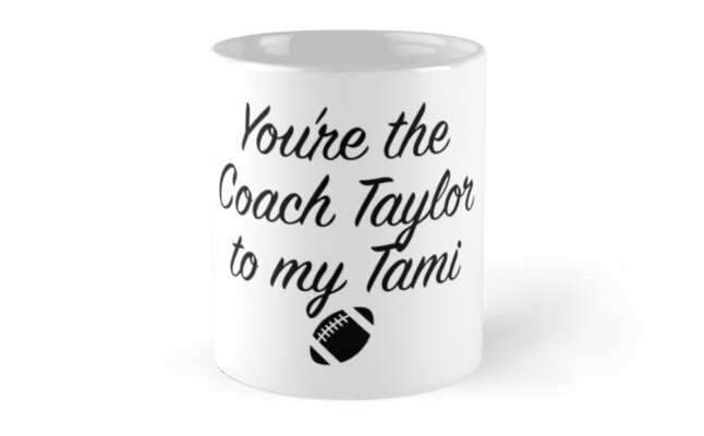 Friday Night Lights - You're the Coach Taylor to my Tami by Quotation  Park