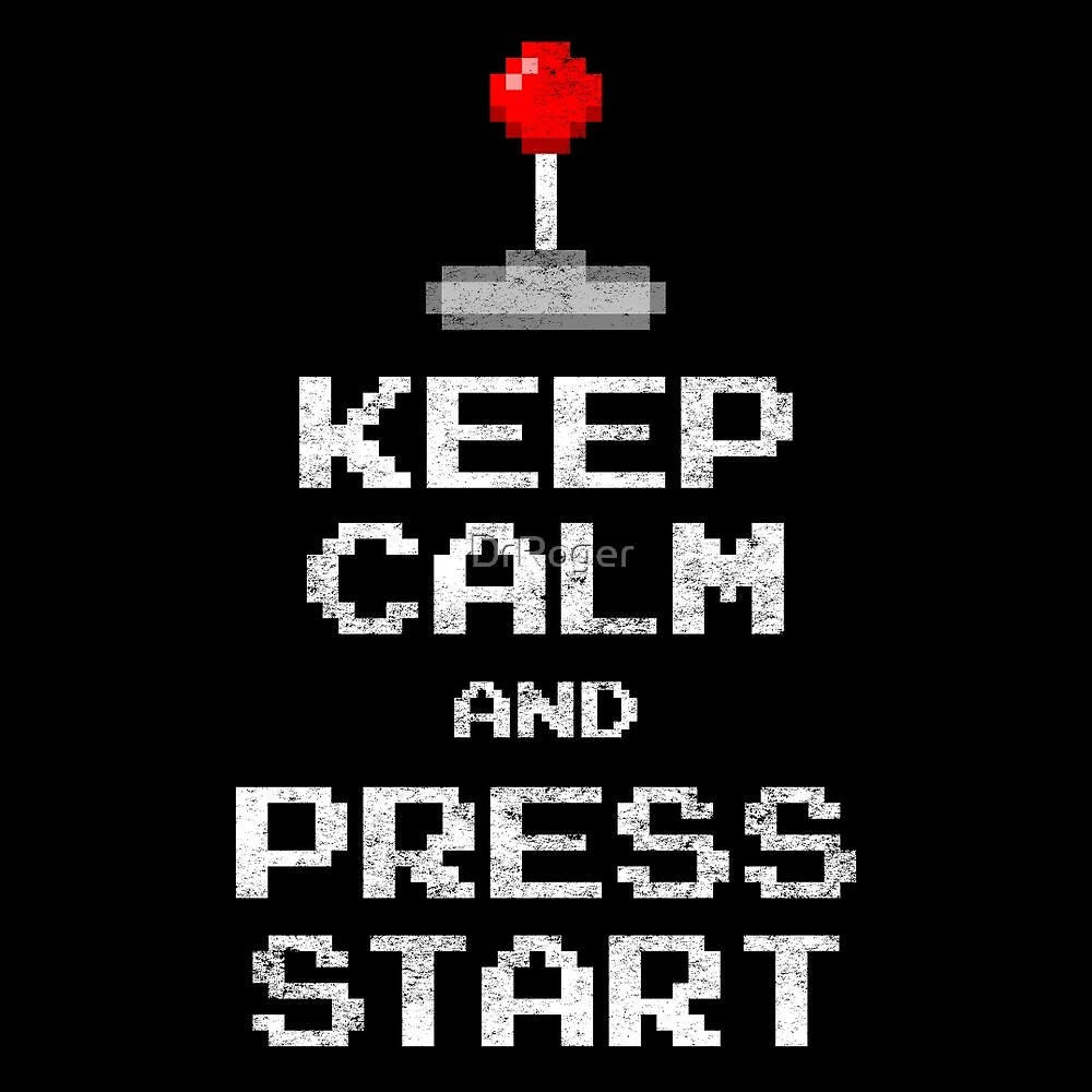 Keep Calm & Press Start by DrRoger
