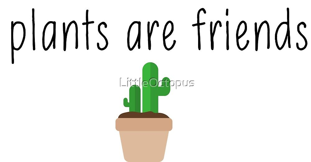 Plants Are Friends by LittleOctopus