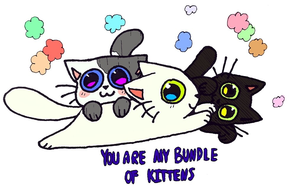 You Are My Bundle Of Kittens by MagicaJaphet