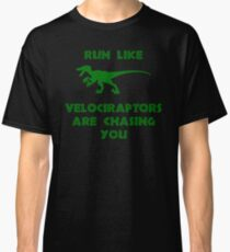 Run Like Velociraptors Are Chasing You Classic T-Shirt