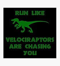 Run Like Velociraptors Are Chasing You Photographic Print