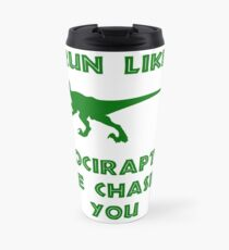 Run Like Velociraptors Are Chasing You Travel Mug