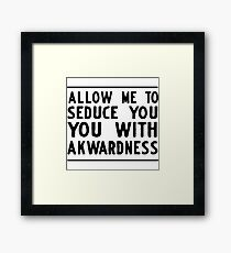 Allow me to seduce you with awkwardness Framed Print