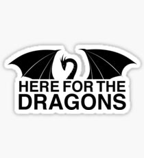Dragons - Here for the Dragons Sticker