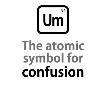 Atomic Symbol for Confusion by rudeboyskunk
