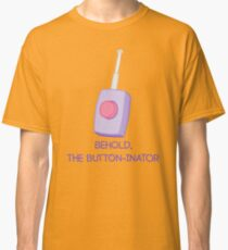 Behold, the button-inator Classic T-Shirt