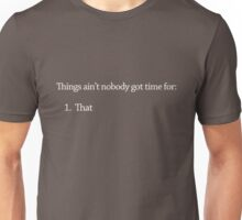 Things ain't nobody got time for: Unisex T-Shirt