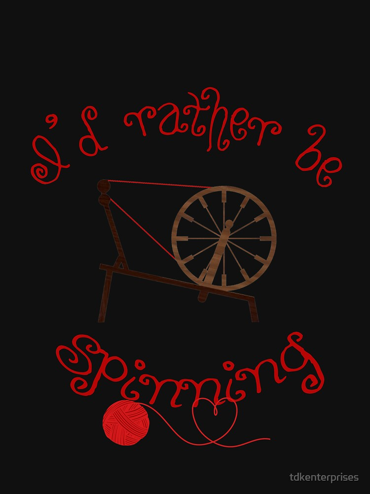 Spinning Products - I'd Rather Be Spinning! by tdkenterprises