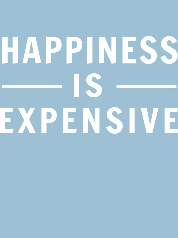 Happiness is Expensive by artack