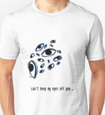 c a n ' t k e e p m y e y e s o f f y o u Unisex T-Shirt