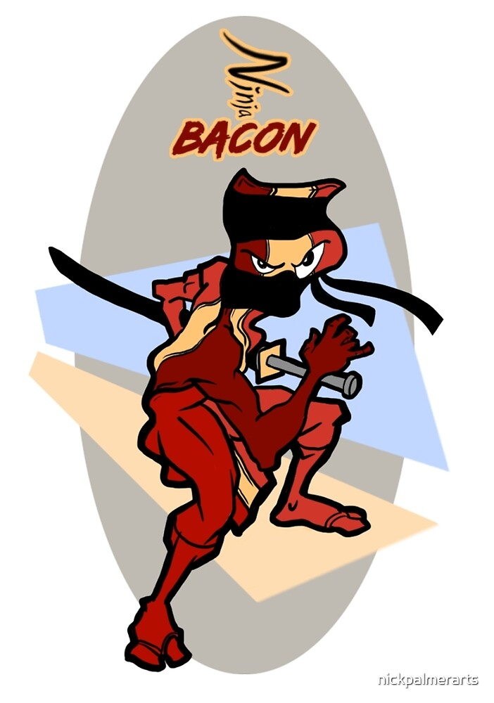 Ninja Bacon by nickpalmerarts