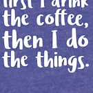 First I Drink the Coffee - V2 by mrnrobinson