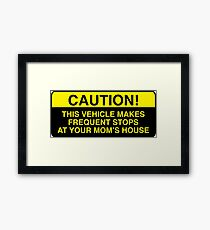 caution, this vehicle makes frequent stops at your moms - bumper sticker Framed Print