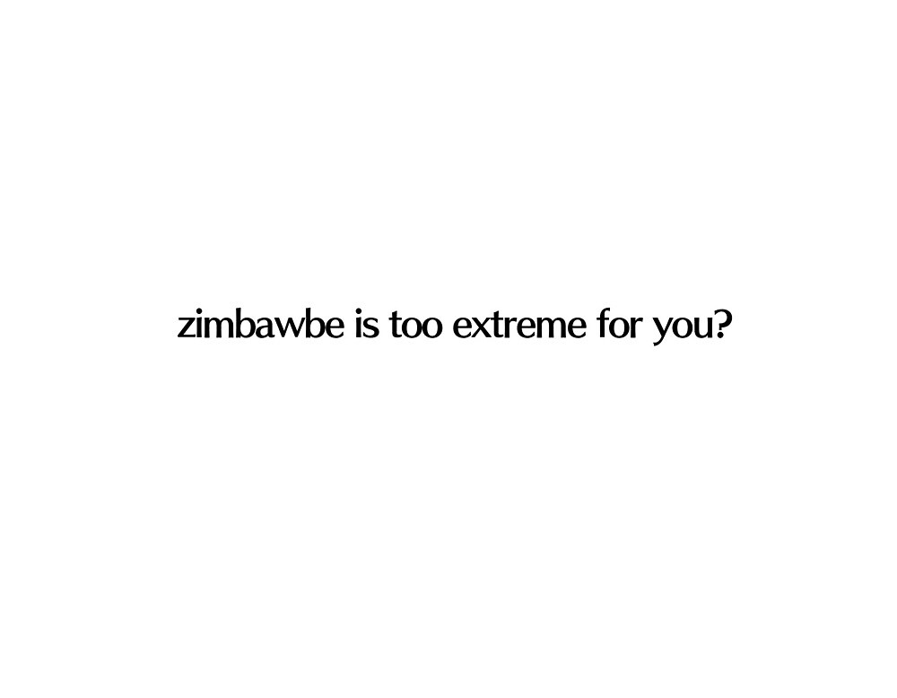 zimbabwe is too extreme for you? by majorhecker