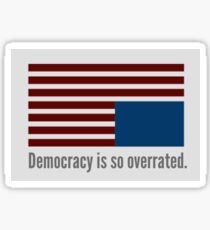 House of Cards: Democracy Is So Overrated Sticker