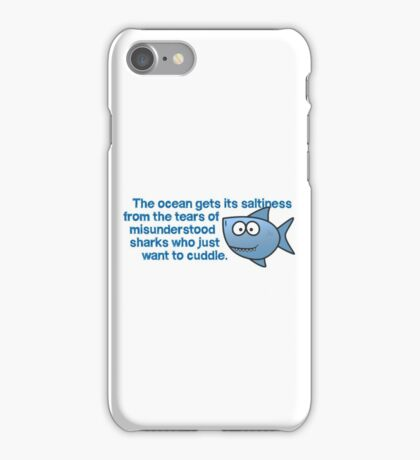 The ocean gets its saltiness from the tears of misunderstood sharks who just want to cuddle. iPhone Case/Skin