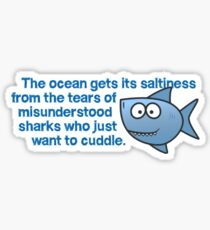 The ocean gets its saltiness from the tears of misunderstood sharks who just want to cuddle. Sticker