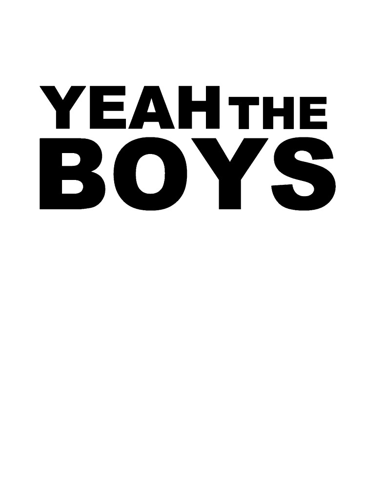 Yeah The Boys by EatMyApparel