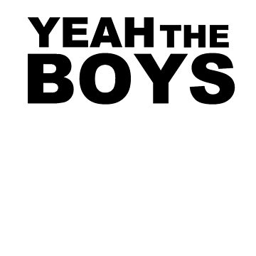 Yeah The Boys by EatMyApparel