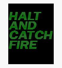 Halt and Catch Fire Photographic Print