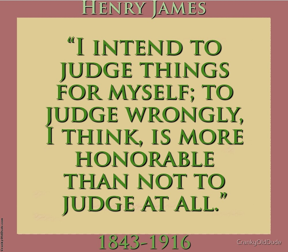 I Intend To Judge Things For Myself - H James by CrankyOldDude