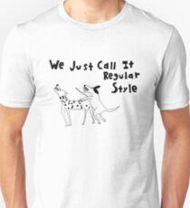 """We Just Call it Regular Style"" Unisex T-Shirt"