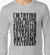 Exhausted From Being Awesome Long Sleeve T-Shirt