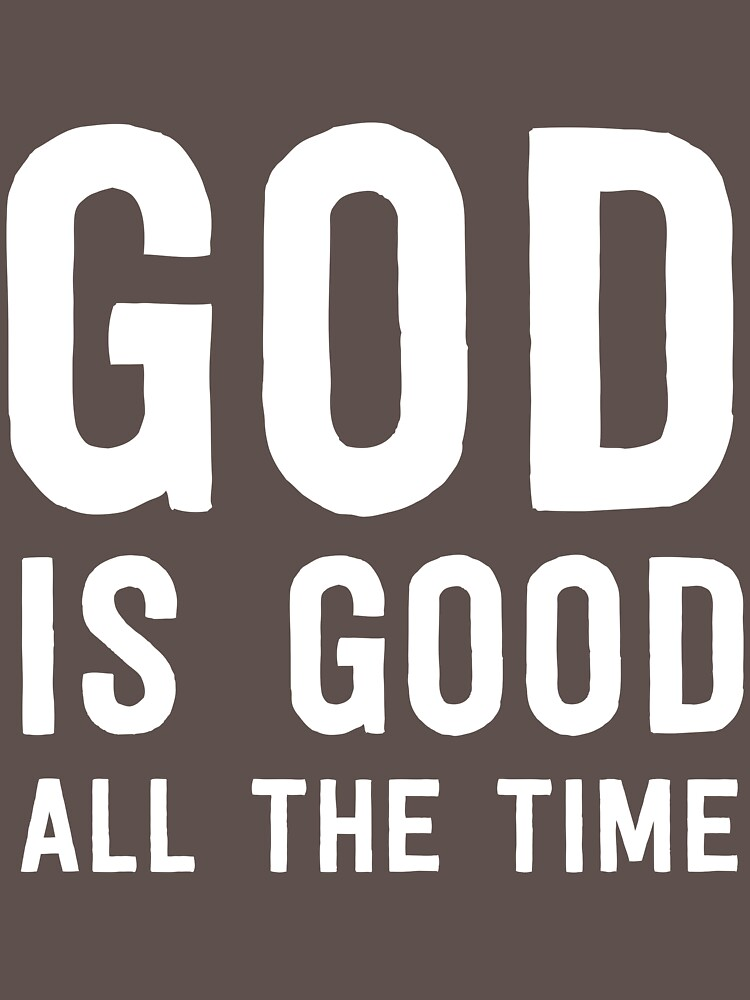God is good all the time by christianity