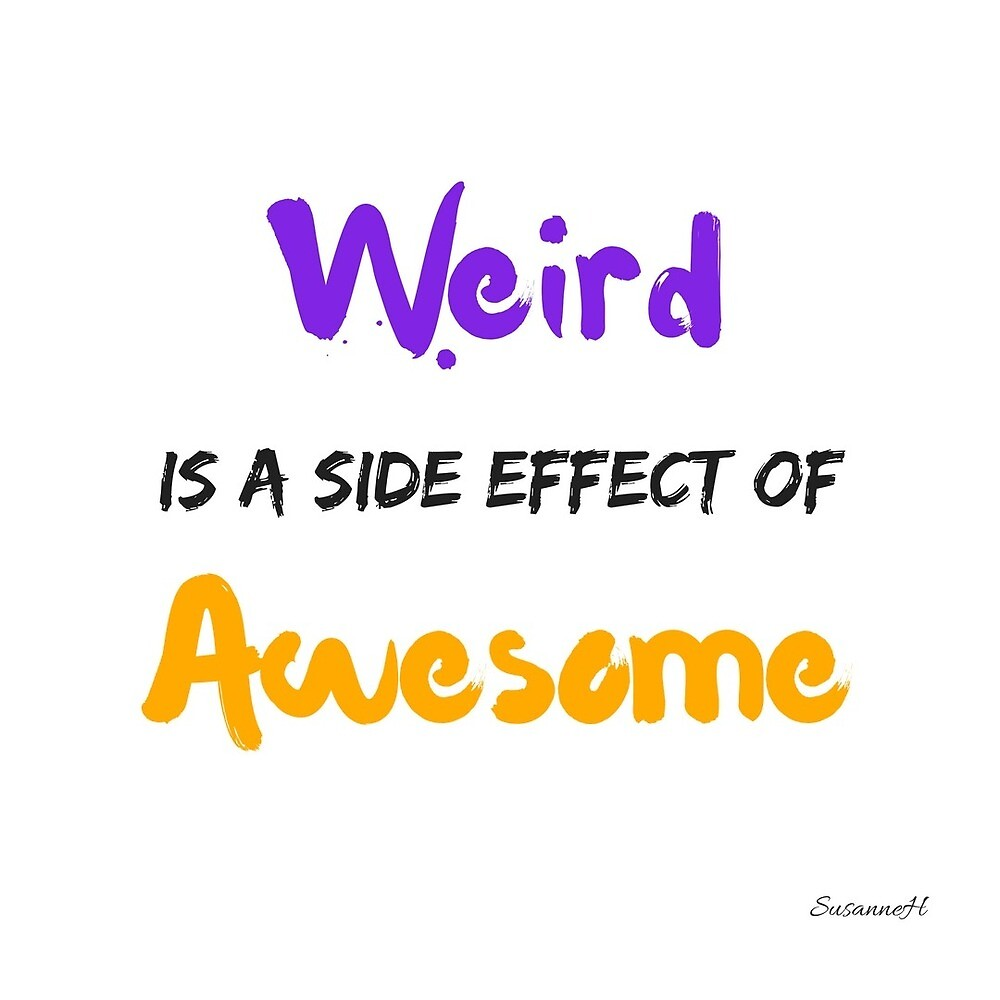 Weird is a Side Effect of Awesome by SusanneH