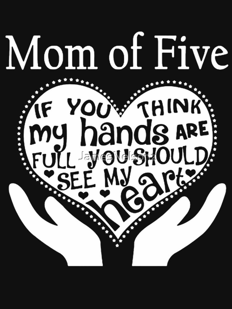 Mom Of Five Shirt by JamesNelsonz