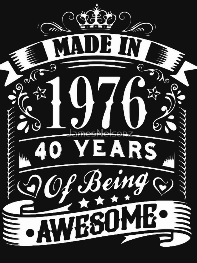 Made in 1976 Shirt by JamesNelsonz