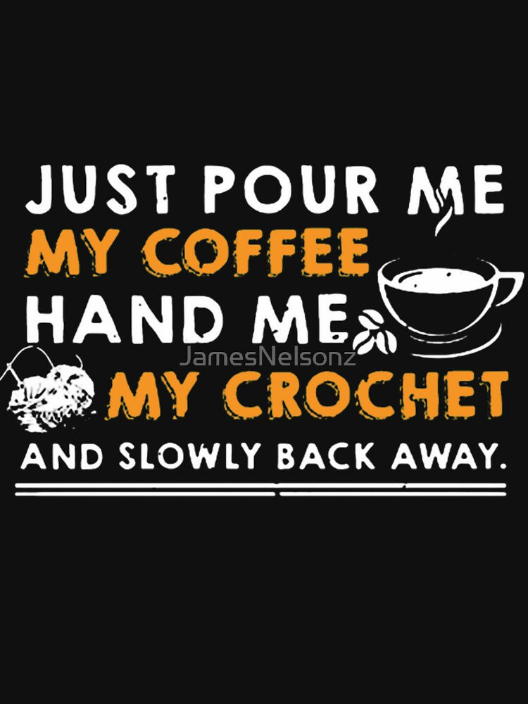 Coffee And Crochet Shirt by JamesNelsonz