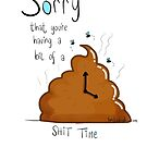 Sorry that you're having a crappy time by twisteddoodles