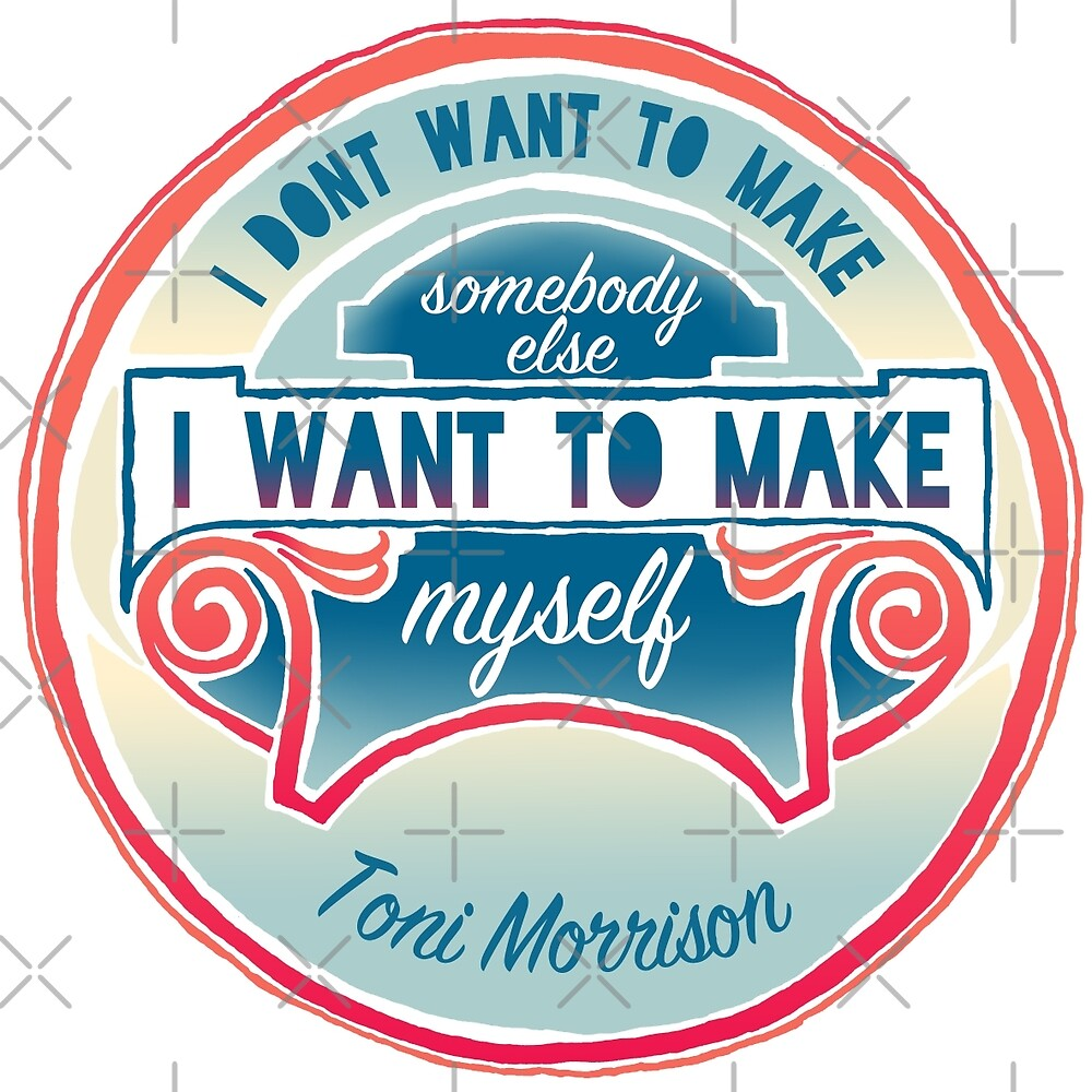I Don't Want To Make Somebody else I Want To Make Myself by fabfeminist