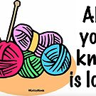 All you knit is love by KnitzyBlonde
