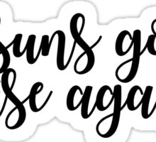 THE SUN'S GONNA RISE AGAIN - MEREDITH GREY Sticker
