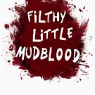 Filthy Little Mudblood by Blair Campbell