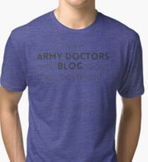 Army doctors that blog about their boyfriend Tri-blend T-Shirt