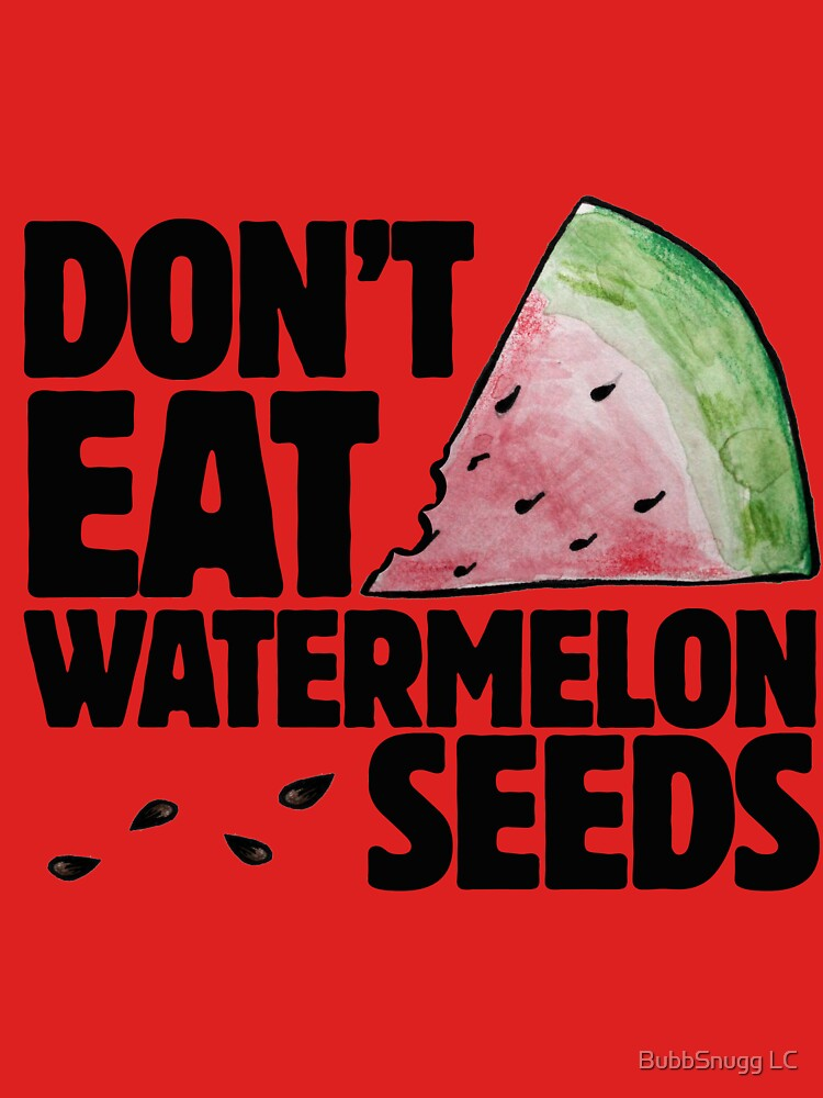 Don't eat watermelon seeds by Boogiemonst