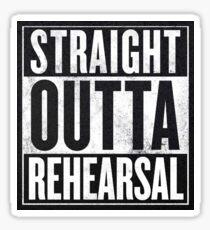 Straight Outta Rehearsal Sticker