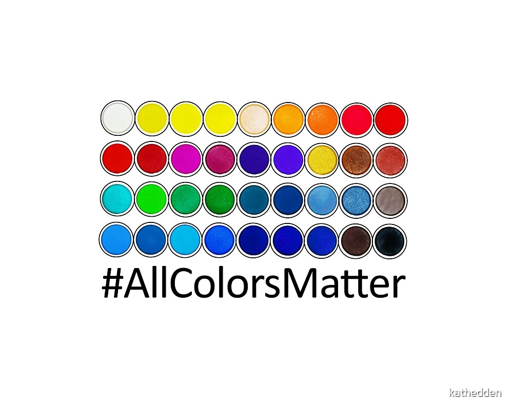 To an Artist All Colors Matter by kathedden