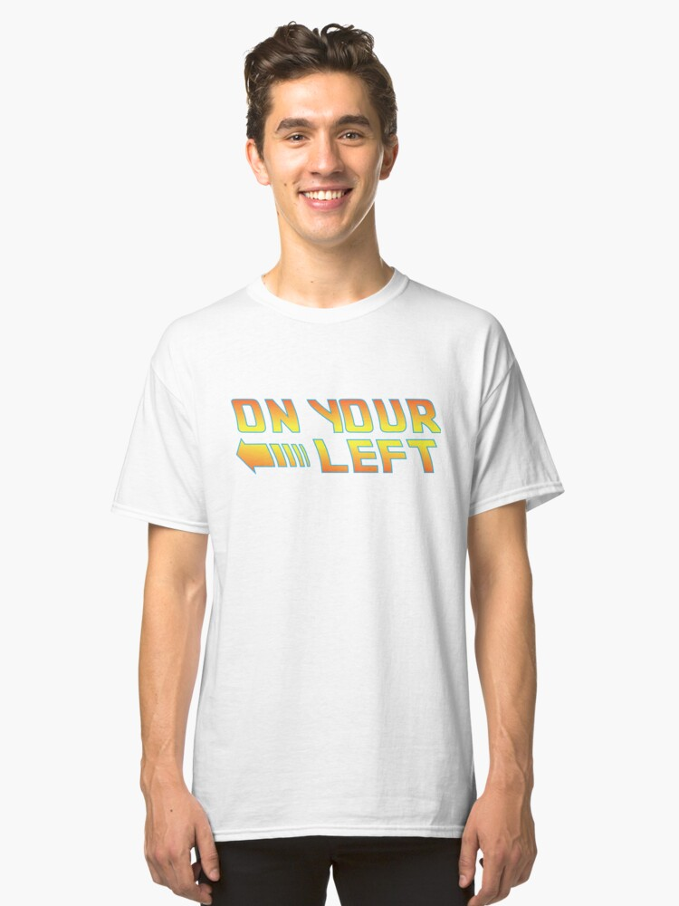 On Your Left Classic T-Shirt Front